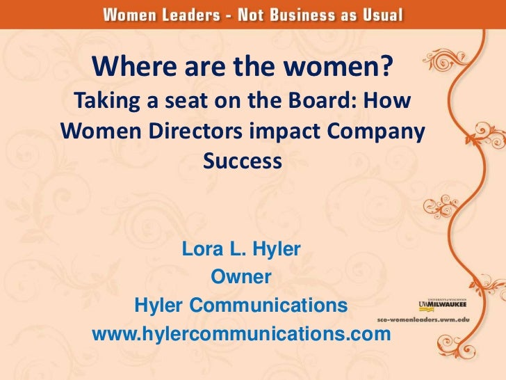 Where are the women? Taking a seat on the Board: HowWomen Directors impact Company             Success          Lora L. Hy...