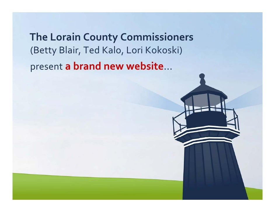 The Lorain County Commissioners (Betty Blair, Ted Kalo, Lori Kokoski) present a brand new website…