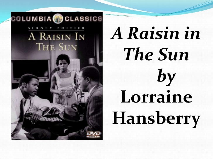 A Raisin in The Sun<br />    by  Lorraine Hansberry<br />