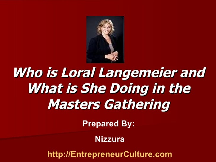 Who is Loral Langemeier and What is She Doing in the Masters Gathering Prepared By:  Nizzura http://EntrepreneurCulture.com