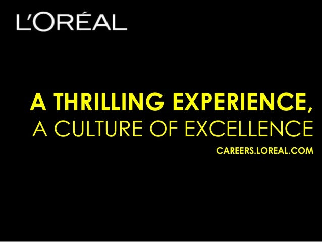A THRILLING EXPERIENCE,A CULTURE OF EXCELLENCE               CAREERS.LOREAL.COM