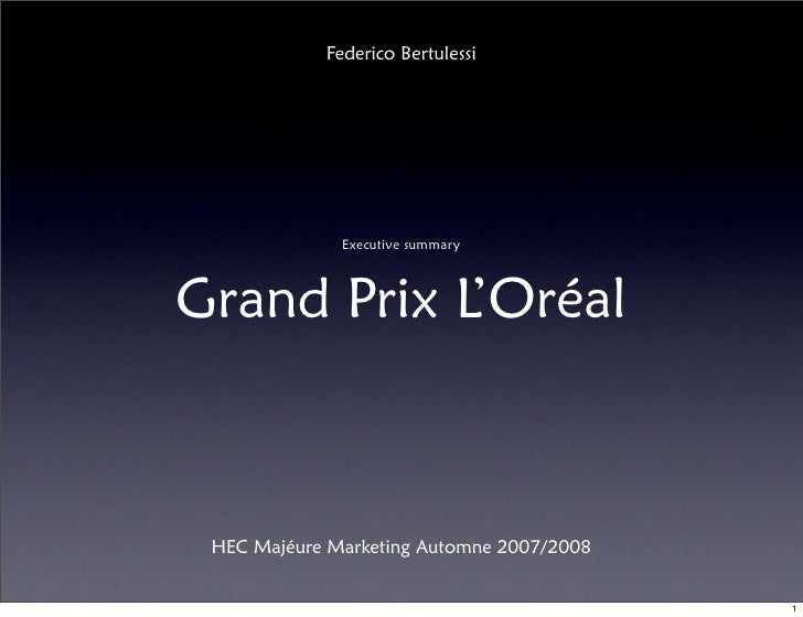 Federico Bertulessi                   Executive summary    Grand Prix L'Oréal     HEC Majéure Marketing Automne 2007/2008 ...