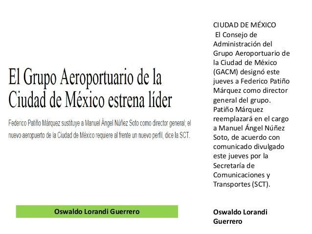 CIUDAD DE MÉXICO El Consejo de Administración del Grupo Aeroportuario de la Ciudad de México (GACM) designó este jueves a ...