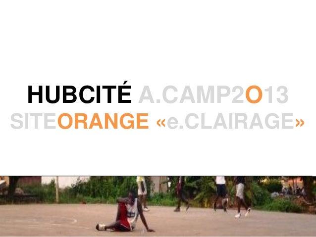 HUBCITÉ A.CAMP2O13 SITEORANGE «e.CLAIRAGE»