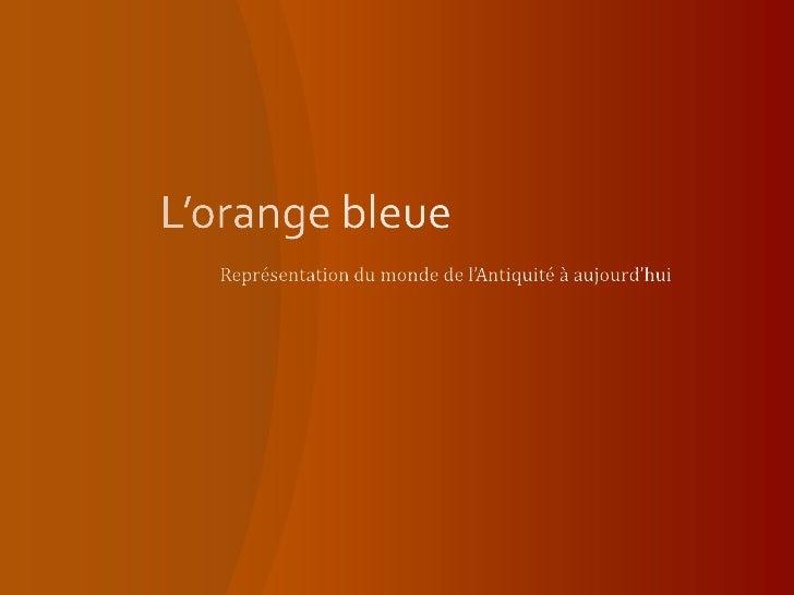 L'orange bleue<br />Représentation du monde de l'Antiquité à aujourd'hui<br />