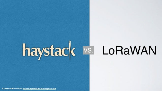 VS. LoRaWAN A presentation from www.haystacktechnologies.com