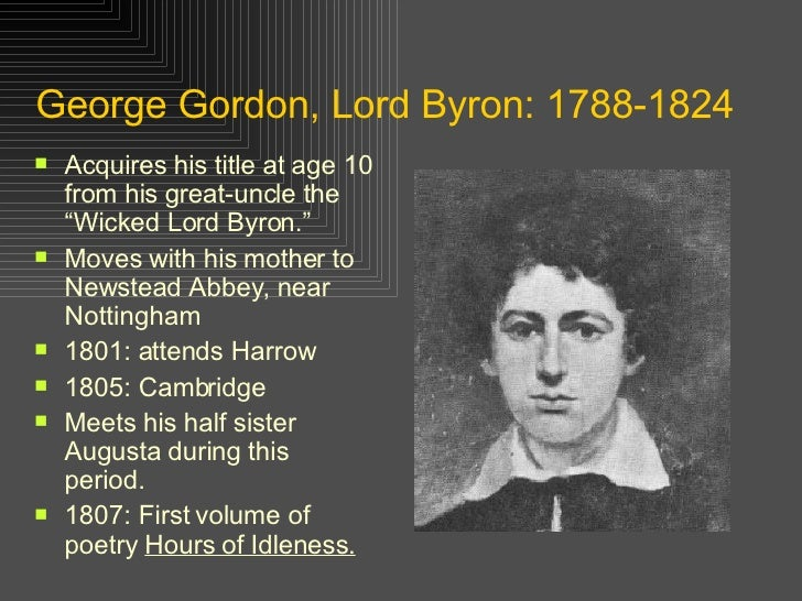 "George Gordon, Lord Byron: 1788-1824 <ul><li>Acquires his title at age 10 from his great-uncle the ""Wicked Lord Byron."" </..."