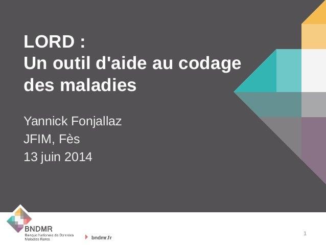 bndmr.fr bndmr.fr LORD: Unoutild'aideaucodage desmaladies Yannick Fonjallaz JFIM, Fès 13 juin 2014 1