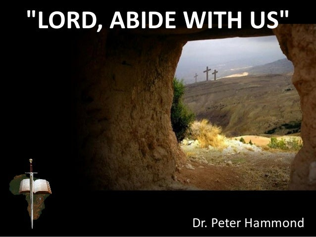 """LORD, ABIDE WITH US"" Dr. Peter Hammond"