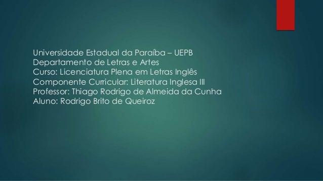 Universidade Estadual da Paraíba – UEPB Departamento de Letras e Artes Curso: Licenciatura Plena em Letras Inglês Componen...