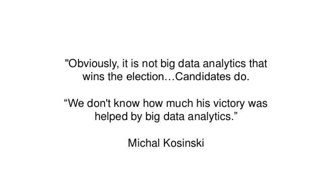 """""""Obviously, it is not big data analytics that wins the election…Candidates do. """"We don't know how much his victory was hel..."""