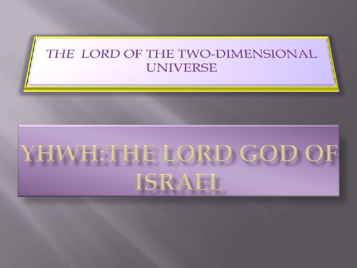 THE  LORD OF THE TWO-DIMENSIONAL UNIVERSE <br />YHWH:THE LORD GOD OF ISRAEL<br />