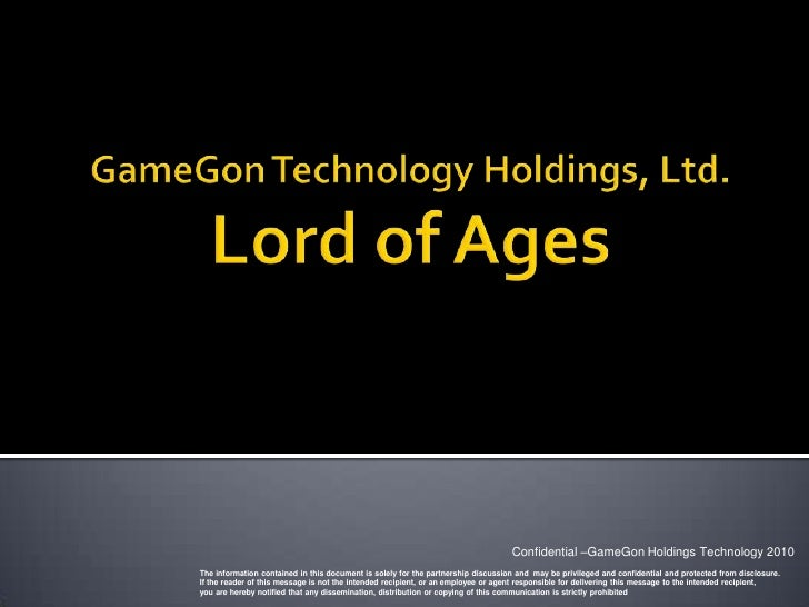 Confidential –GameGon Holdings Technology 2010The information contained in this document is solely for the partnership dis...