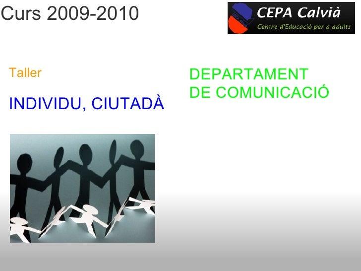 <ul>Curs 2009-2010 </ul><ul>Taller  </ul><ul>INDIVIDU, CIUTADÀ </ul><ul>DEPARTAMENT DE COMUNICACIÓ </ul><ul> </ul>