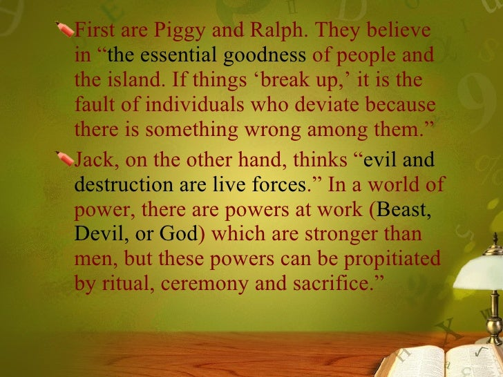 lord of the flies essay the nature of evil Free college essay lord of the flies the difference in the way humans perceive things is apart of mankind golding believes evil is an inborn characteristic are.
