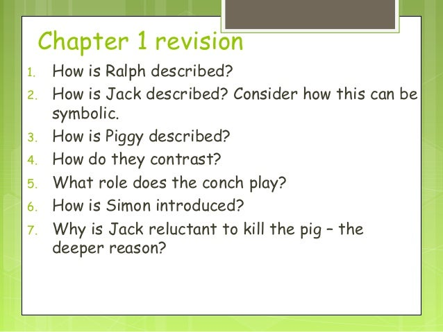 Chapter 1 revision1.    How is Ralph described?2.    How is Jack described? Consider how this can be      symbolic.3.    H...