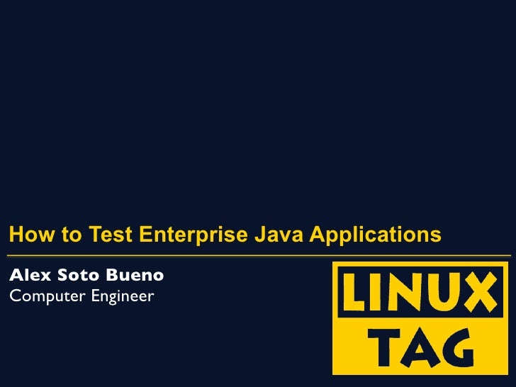 How to Test Enterprise Java ApplicationsAlex Soto BuenoComputer Engineer