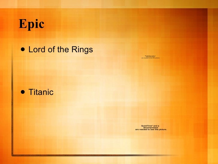 Epic <ul><li>Lord of the Rings </li></ul><ul><li>Titanic </li></ul>