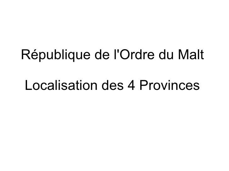 République de lOrdre du MaltLocalisation des 4 Provinces