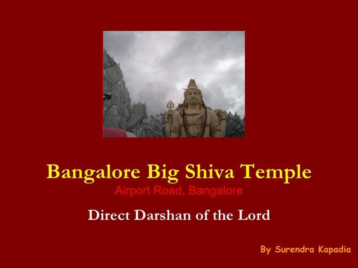 Bangalore Big Shiva Temple Airport Road, Bangalore Direct Darshan of the Lord By Surendra Kapadia