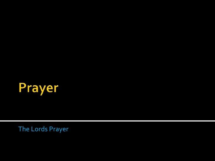 Prayer <br />The Lords Prayer<br />