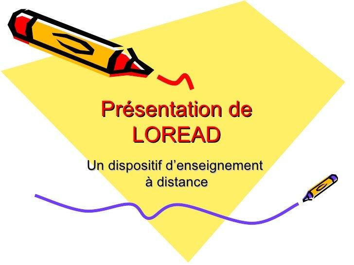 Présentation de LOREAD <ul><li>Un dispositif d'enseignement  à distance </li></ul>