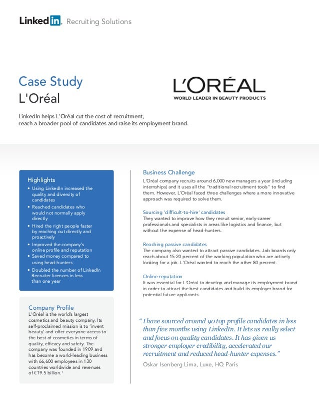 Recruiting Solutions Case Study L'Oréal Company Profile L'Oréal is the world's largest cosmetics and beauty company. Its s...