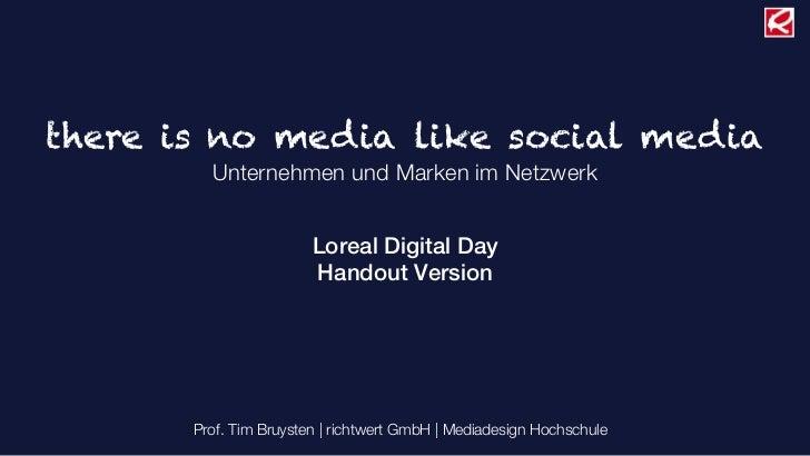 there is no media like social media         Unternehmen und Marken im Netzwerk                        Loreal Digital Day  ...