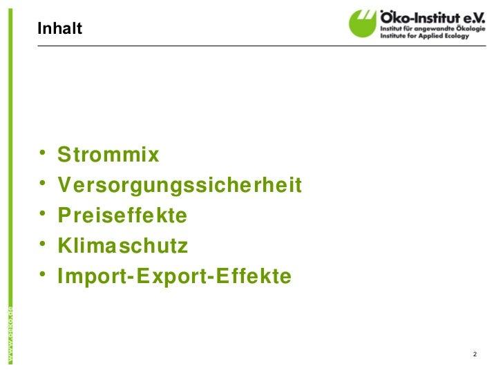 Inhalt•   Strommix•   Versorgungssicherheit•   Preiseffekte•   Klimaschutz•   Import-Export-Effekte                       ...