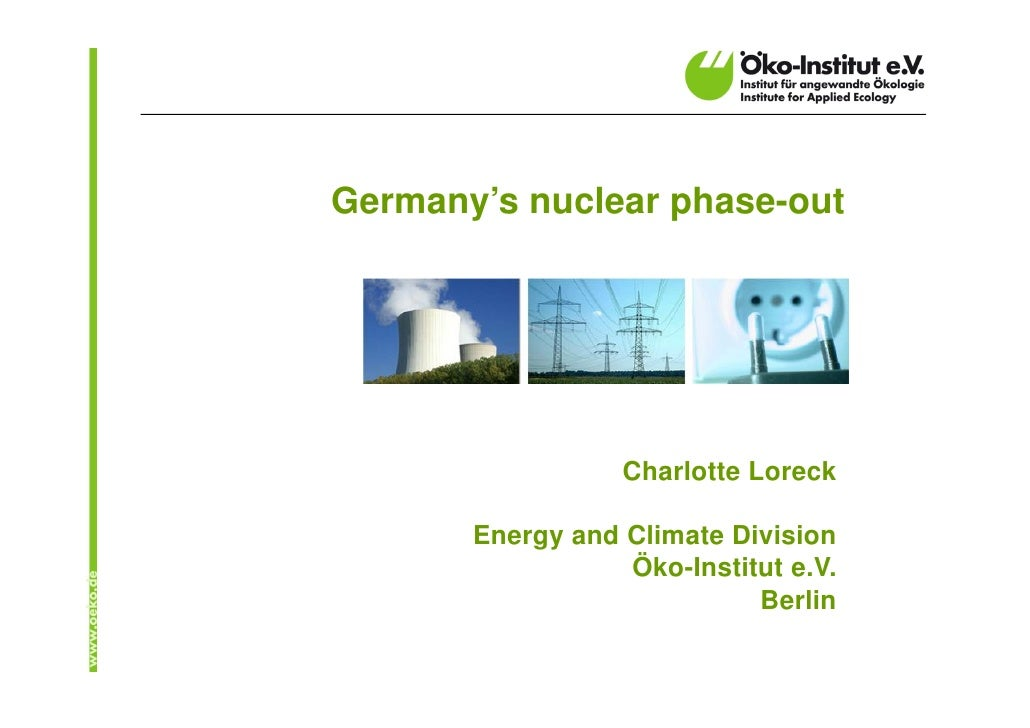 Germany's nuclear phase-out                  Charlotte Loreck       Energy and Climate Division                  Öko-Insti...