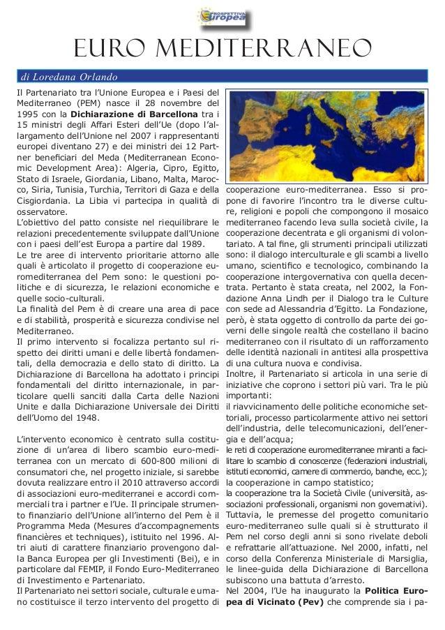 Euro Mediterraneo di Loredana OrlandoIl Partenariato tra l'Unione Europea e i Paesi delMediterraneo (PEM) nasce il 28 nove...