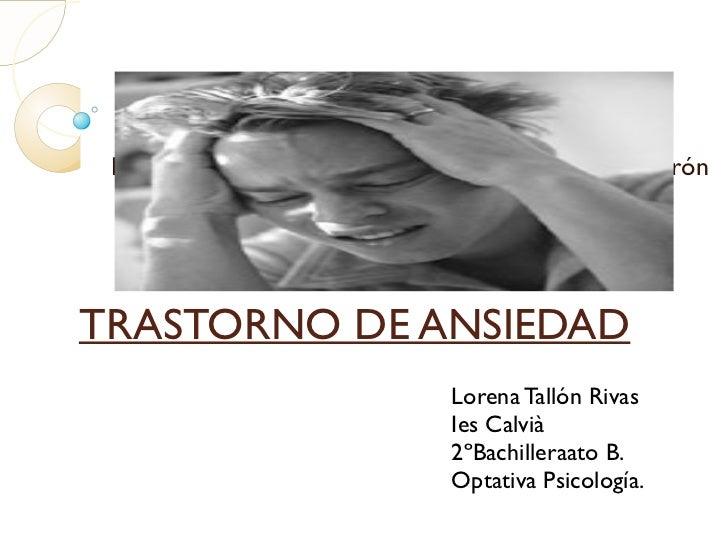 Haga clic para modificar el estilo de subtítulo del patrónTRASTORNO DE ANSIEDAD                                  Lorena Ta...