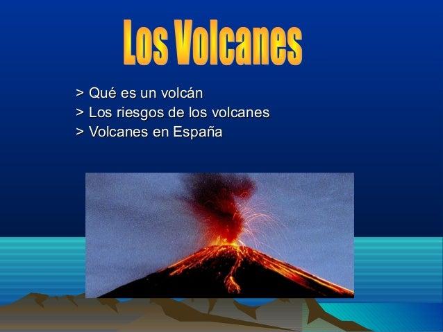 > Qué es un volcán > Los riesgos de los volcanes > Volcanes en España