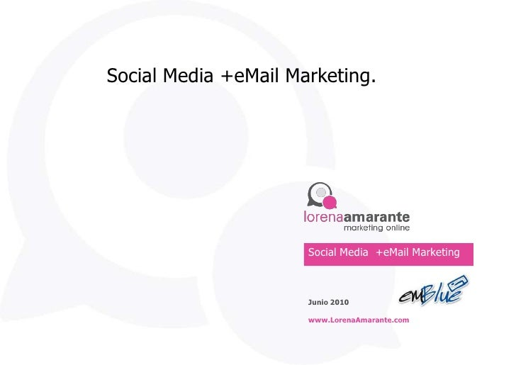 Social Media +eMail Marketing.                           Social Media +eMail Marketing                          Junio 2010...
