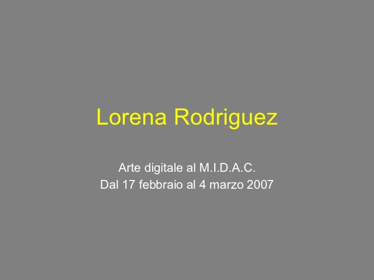 Lorena Rodriguez Arte digitale al M.I.D.A.C. Dal 17 febbraio al 4 marzo 2007