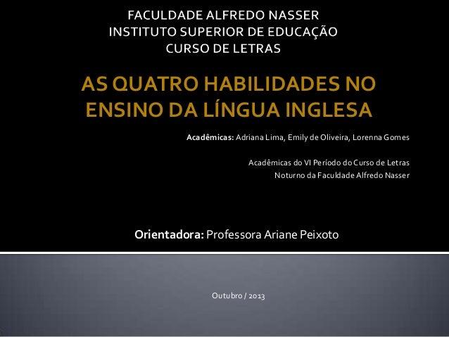 AS QUATRO HABILIDADES NO ENSINO DA LÍNGUA INGLESA Acadêmicas: Adriana Lima, Emily de Oliveira, Lorenna Gomes Acadêmicas do...