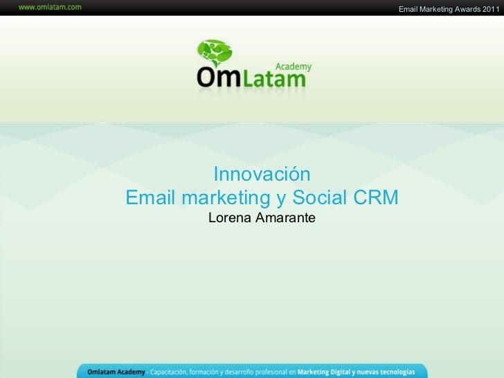 Email Marketing Awards 2011         InnovaciónEmail marketing y Social CRM        Lorena Amarante