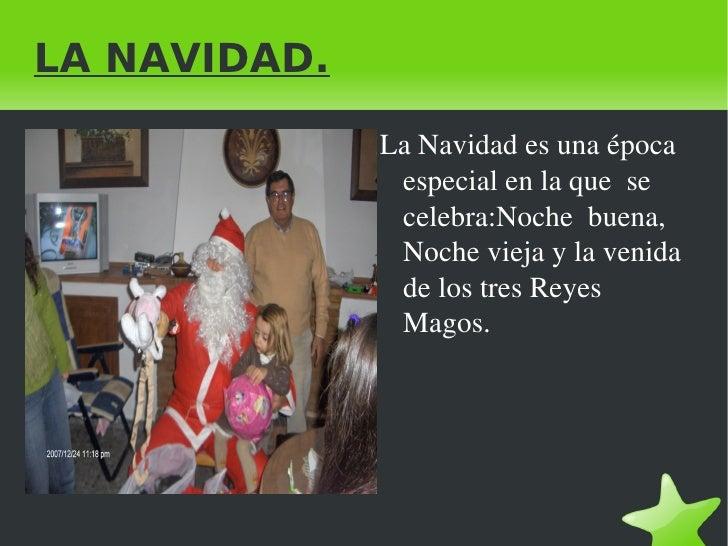 LA NAVIDAD. <ul>La Navidad es una época especial en la que  se celebra:Noche  buena, Noche vieja y la venida de los tres R...