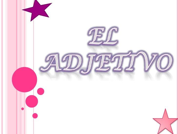 EL<br /> ADJETIVO<br />