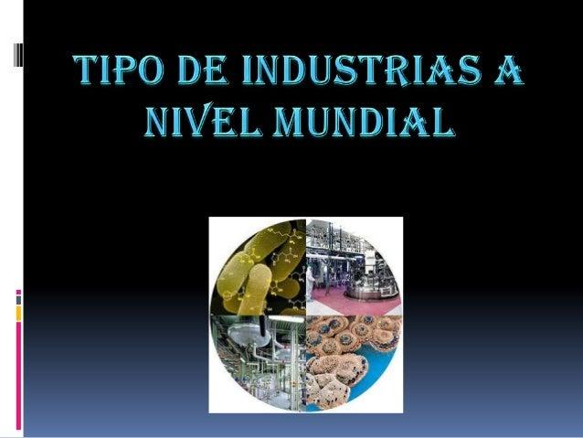  Industrias de Base: Son aquellas que inician el proceso productivo, transformando materia prima en productos semielabora...