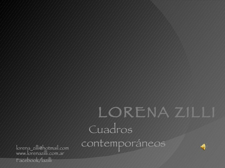 LORENA ZILLI Cuadros contemporáneos [email_address] www.lorenazilli.com.ar Facebook/lazilli