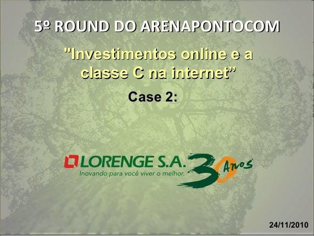 """5º ROUND DO ARENAPONTOCOM5º ROUND DO ARENAPONTOCOM 24/11/2010 """"Investimentos online e a""""Investimentos online e a classe C ..."""