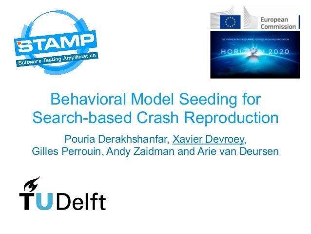 Behavioral Model Seeding for Search-based Crash Reproduction Pouria Derakhshanfar, Xavier Devroey,  Gilles Perrouin, Andy...