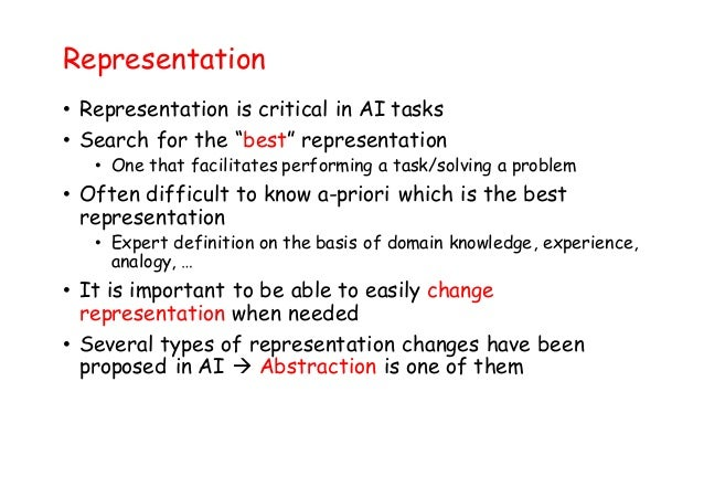 """Representation • Representation is critical in AI tasks • Search for the """"best"""" representation • One that facilitates perf..."""