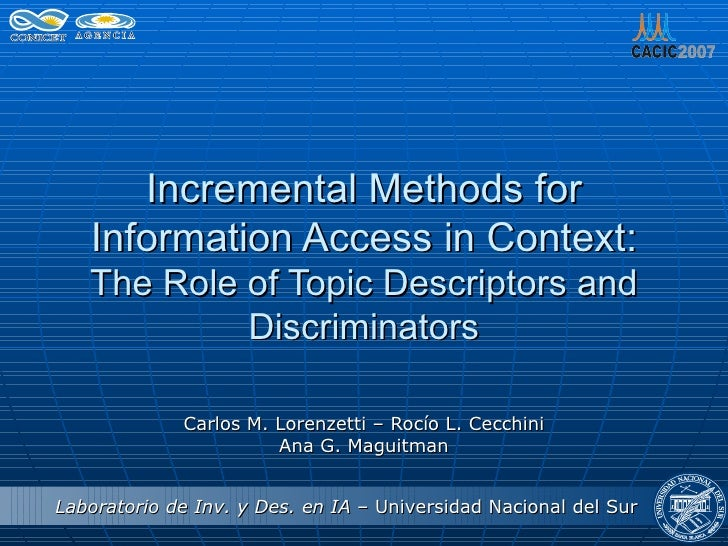 Incremental Methods for Information Access in Context: The Role of Topic Descriptors and Discriminators Carlos M. Lorenzet...