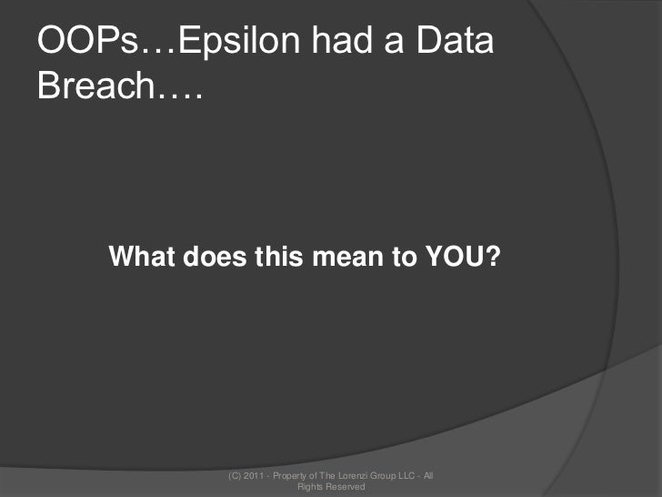 OOPs…Epsilon had a Data Breach….<br />What does this mean to YOU?<br />(C) 2011 - Property of The Lorenzi Group LLC - All ...