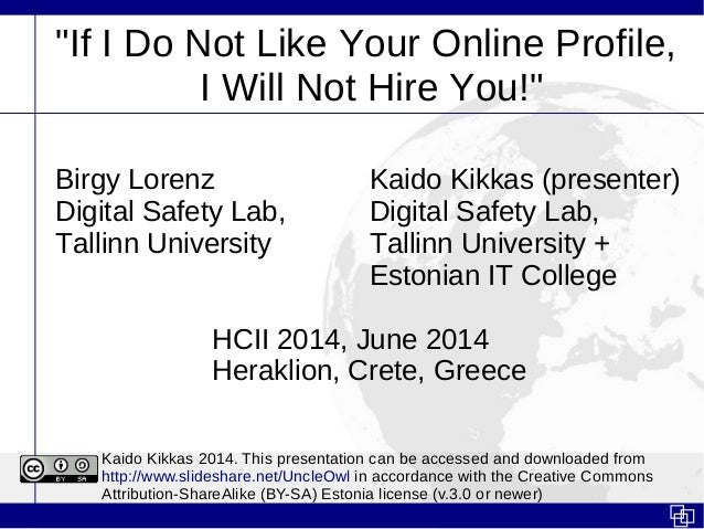 """""""If I Do Not Like Your Online Profile, I Will Not Hire You!"""" Birgy Lorenz Kaido Kikkas (presenter) Digital Safety Lab, Dig..."""