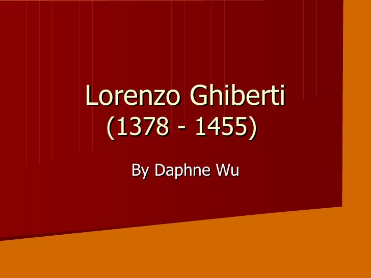 Lorenzo Ghiberti  (1378 - 1455)    By Daphne Wu
