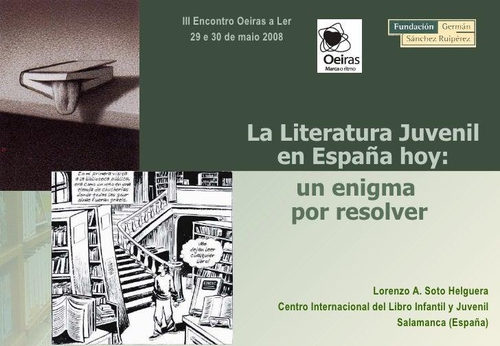 La Literatura Juvenil en España hoy: Lorenzo A. Soto Helguera Centro Internacional del Libro Infantil y Juvenil Salamanca ...