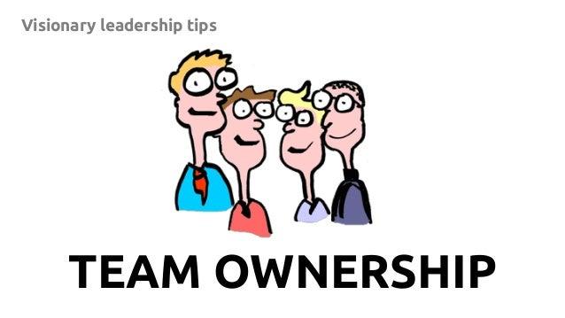 11 Visionary leadership tips TEAM OWNERSHIP
